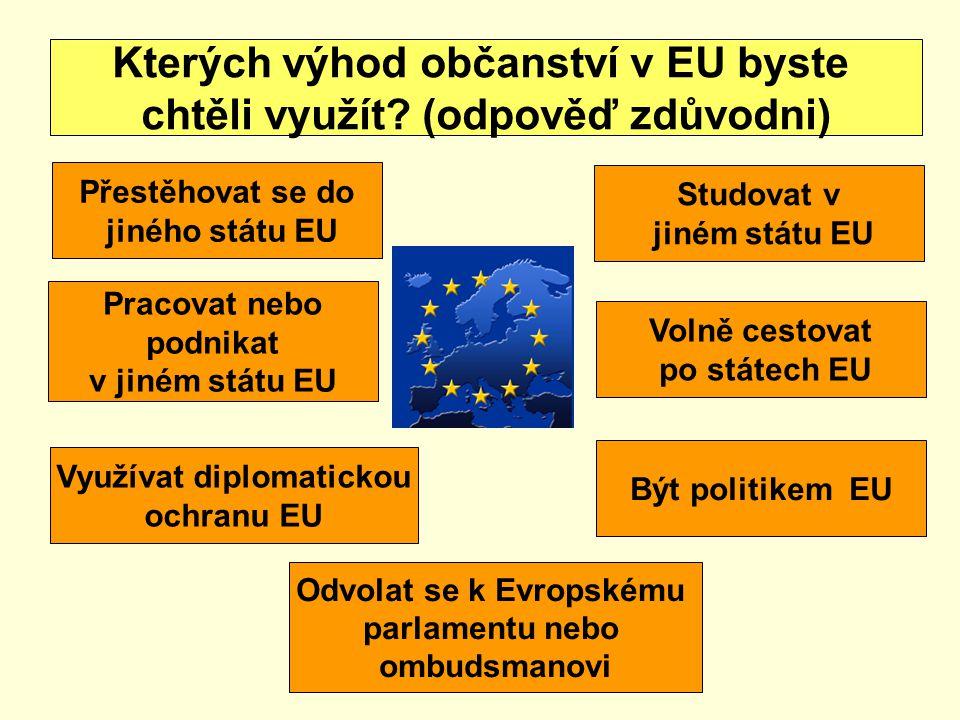 Kterých výhod občanství v EU byste chtěli využít (odpověď zdůvodni)