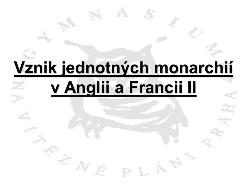 Vznik jednotných monarchií v Anglii a Francii II