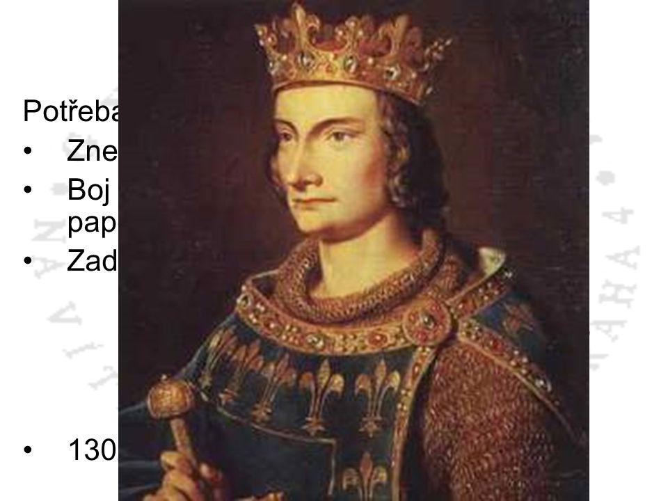 Filip IV. Sličný 1285 – 1314 Potřeba peněz: Znehodnocení měny