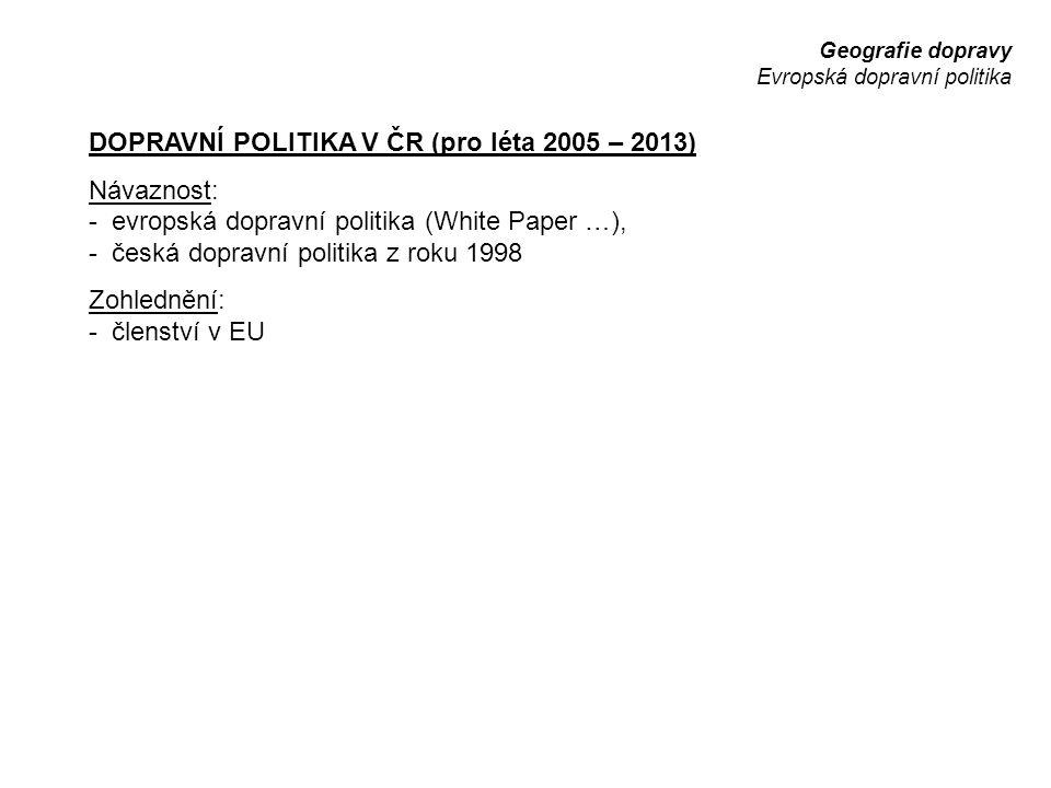 DOPRAVNÍ POLITIKA V ČR (pro léta 2005 – 2013) Návaznost:
