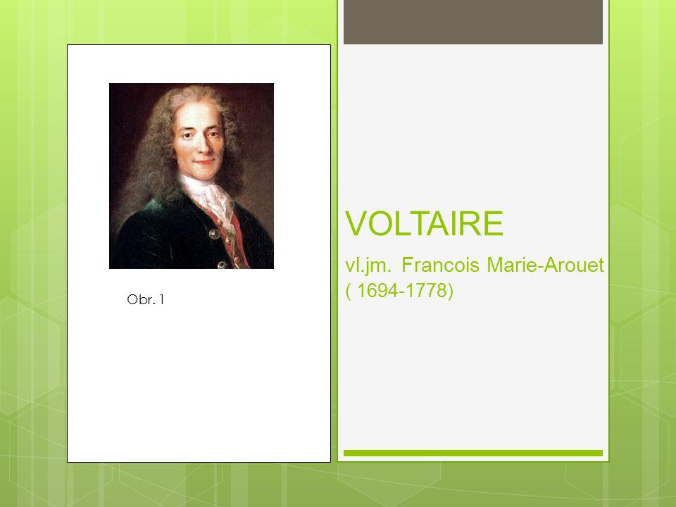 VOLTAIRE vl.jm. Francois Marie-Arouet ( 1694-1778)