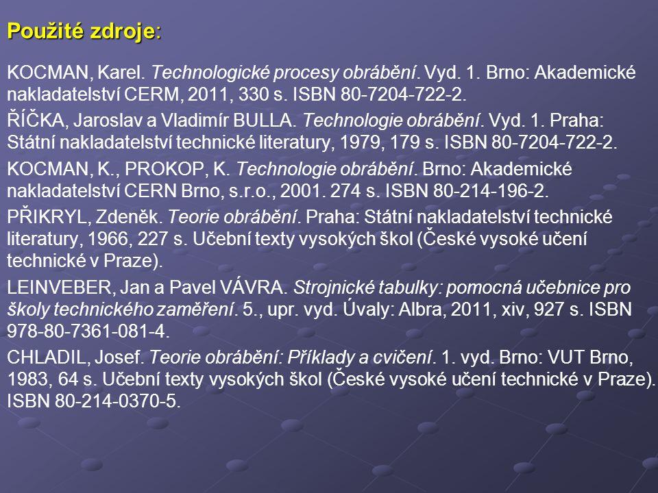 Použité zdroje: KOCMAN, Karel. Technologické procesy obrábění. Vyd. 1. Brno: Akademické nakladatelství CERM, 2011, 330 s. ISBN 80-7204-722-2.