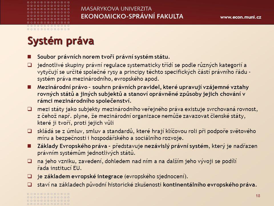 Systém práva Soubor právních norem tvoří právní systém státu.
