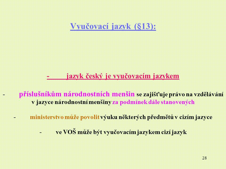 Vyučovací jazyk (§13): - jazyk český je vyučovacím jazykem