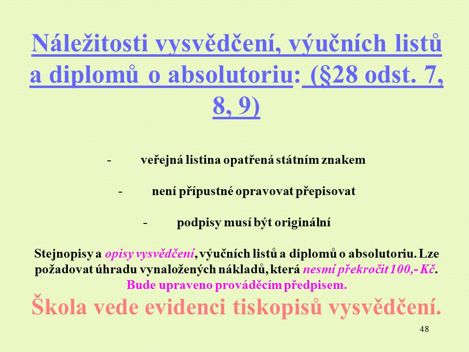 Náležitosti vysvědčení, výučních listů a diplomů o absolutoriu: (§28 odst. 7, 8, 9)