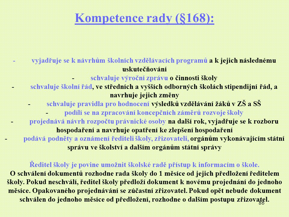 Kompetence rady (§168): - vyjadřuje se k návrhům školních vzdělávacích programů a k jejich následnému uskutečňování.