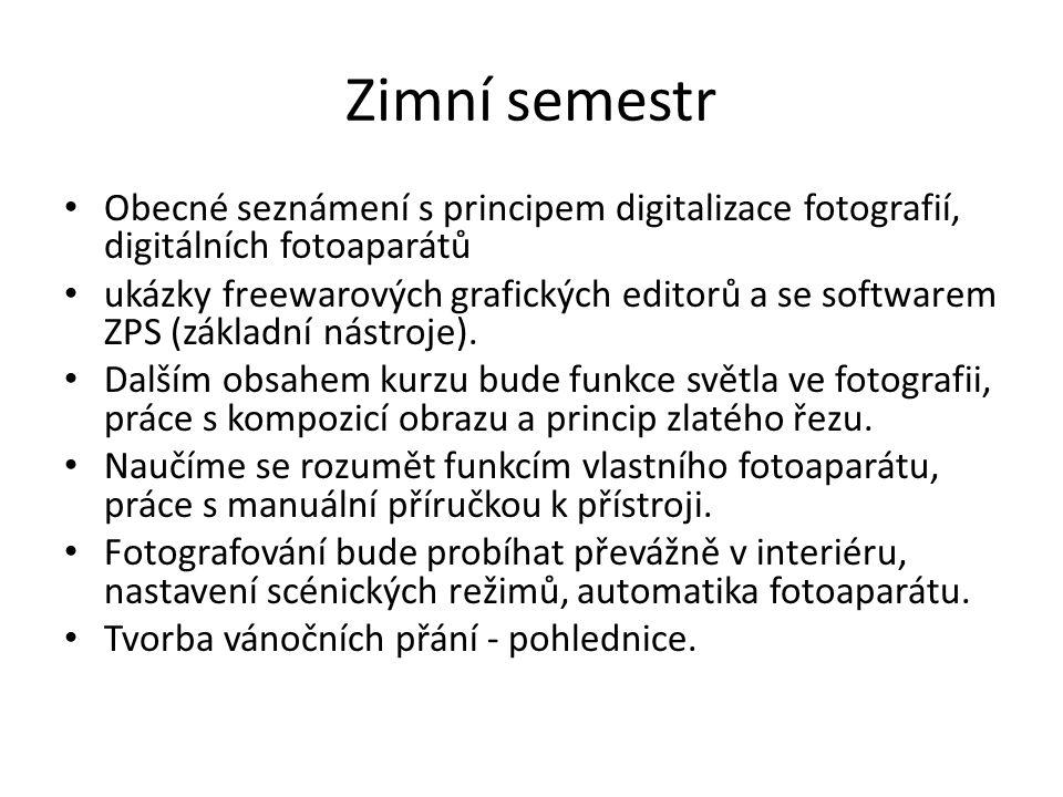 Zimní semestr Obecné seznámení s principem digitalizace fotografií, digitálních fotoaparátů.