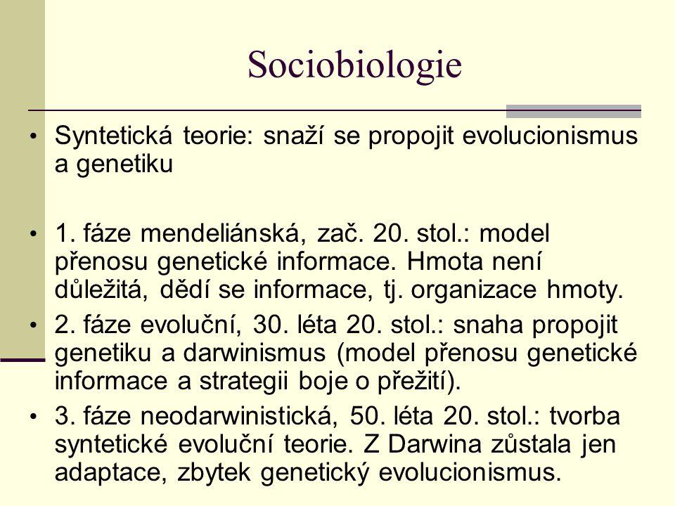 Sociobiologie Syntetická teorie: snaží se propojit evolucionismus a genetiku.