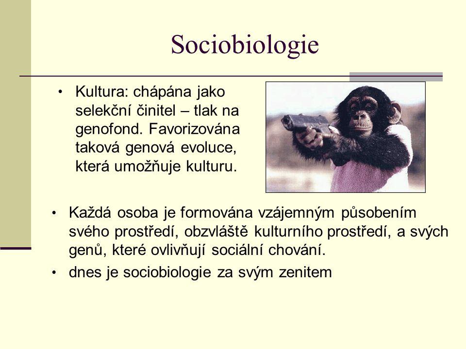Sociobiologie Kultura: chápána jako selekční činitel – tlak na genofond. Favorizována taková genová evoluce, která umožňuje kulturu.
