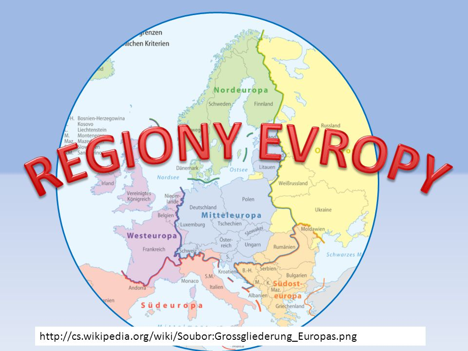 REGIONY EVROPY http://cs.wikipedia.org/wiki/Soubor:Grossgliederung_Europas.png