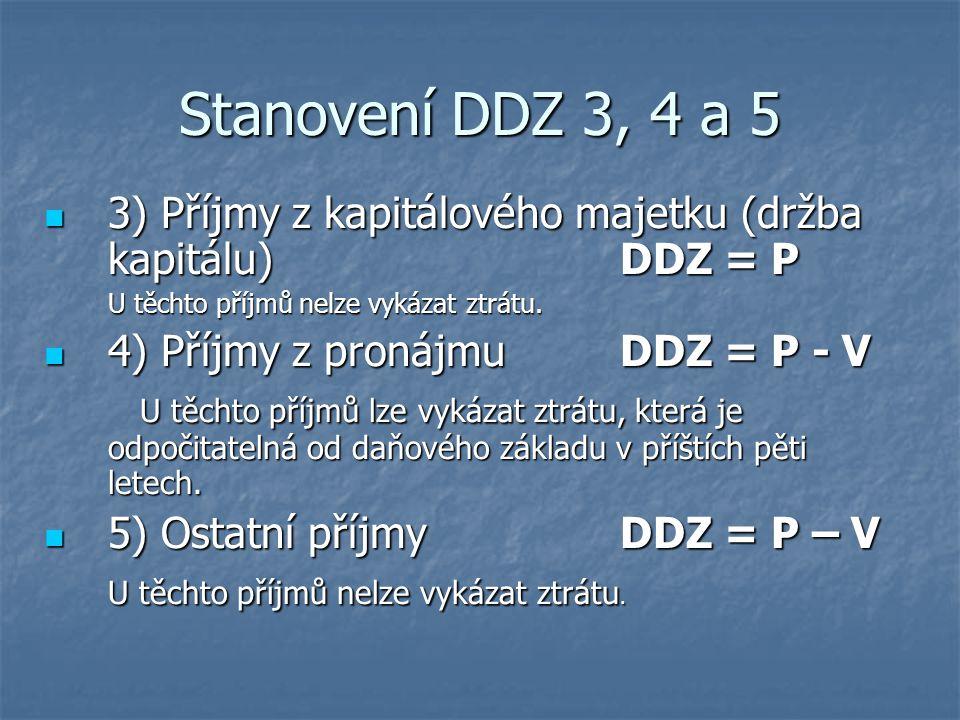 Stanovení DDZ 3, 4 a 5 3) Příjmy z kapitálového majetku (držba kapitálu) DDZ = P. U těchto příjmů nelze vykázat ztrátu.