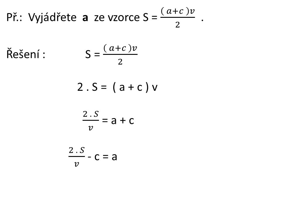 Př.: Vyjádřete a ze vzorce S = 𝑎+𝑐 𝑣 2 .