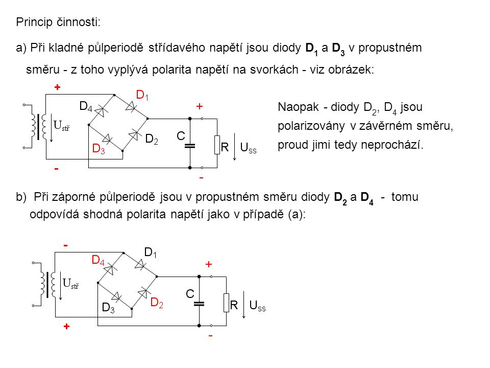 Princip činnosti: Při kladné půlperiodě střídavého napětí jsou diody D1 a D3 v propustném.
