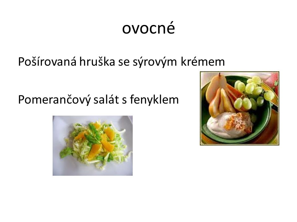 ovocné Pošírovaná hruška se sýrovým krémem Pomerančový salát s fenyklem