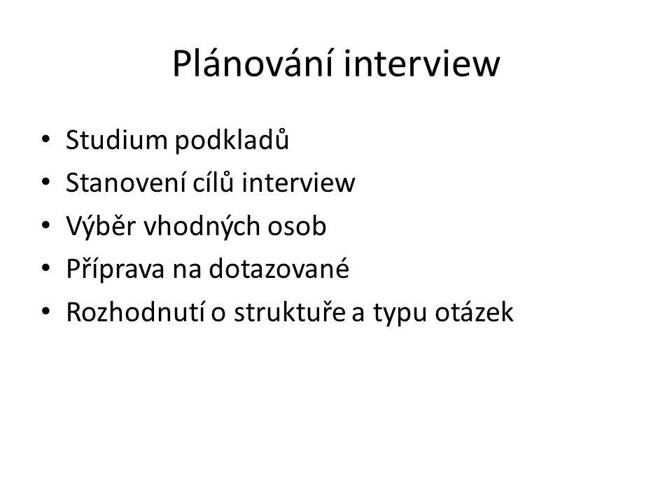 Plánování interview Studium podkladů Stanovení cílů interview