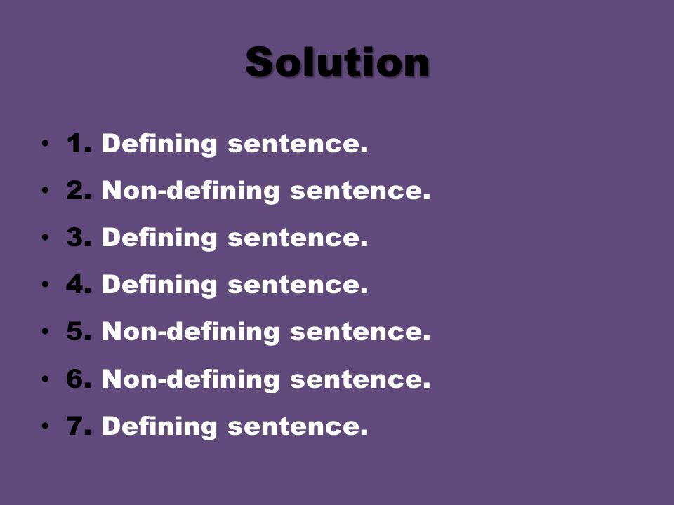 Solution 1. Defining sentence. 2. Non-defining sentence.