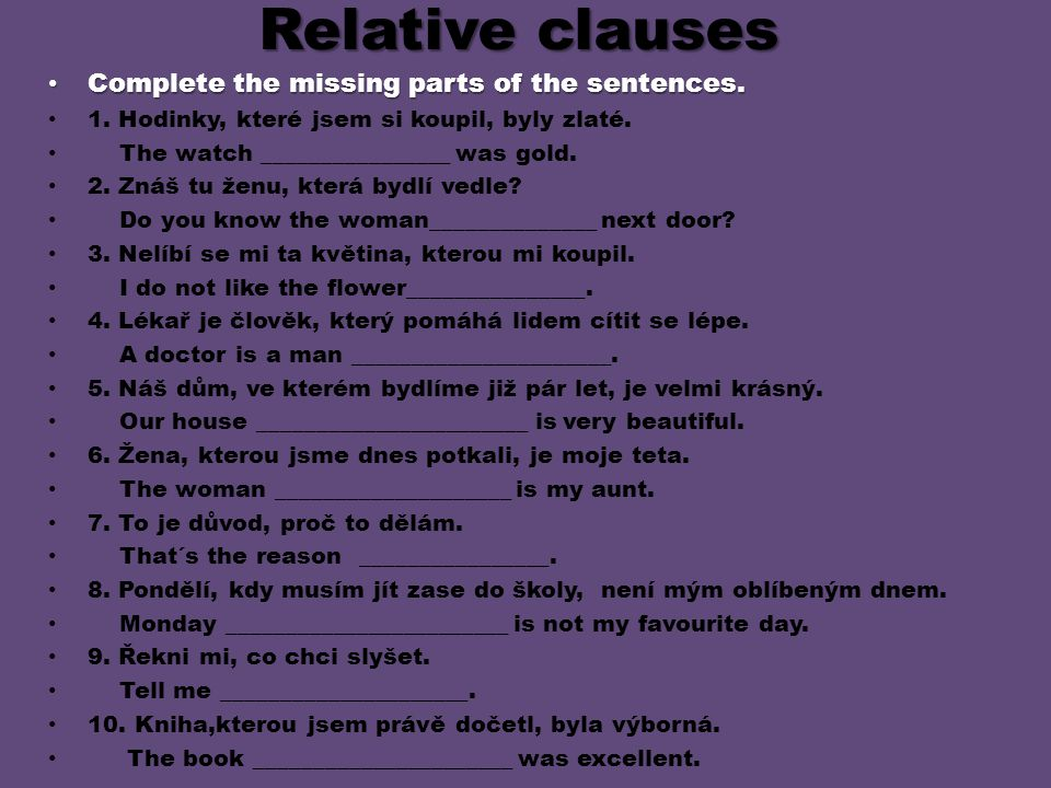 Relative clauses Complete the missing parts of the sentences.