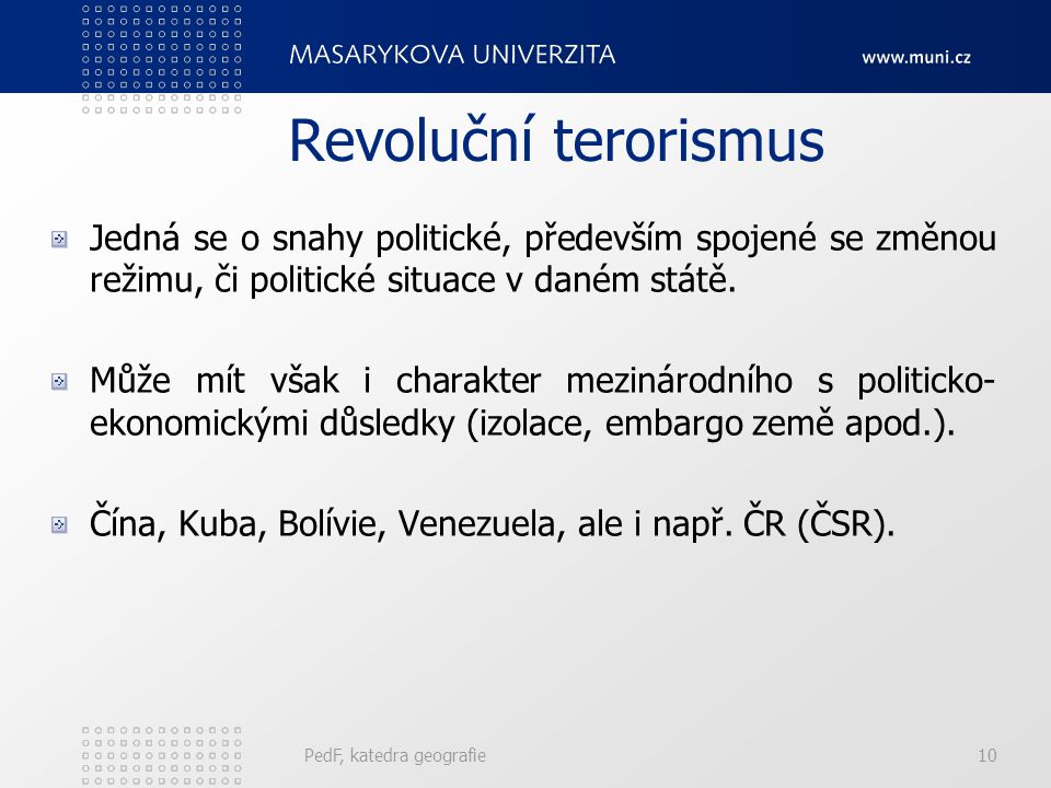 Revoluční terorismus Jedná se o snahy politické, především spojené se změnou režimu, či politické situace v daném státě.