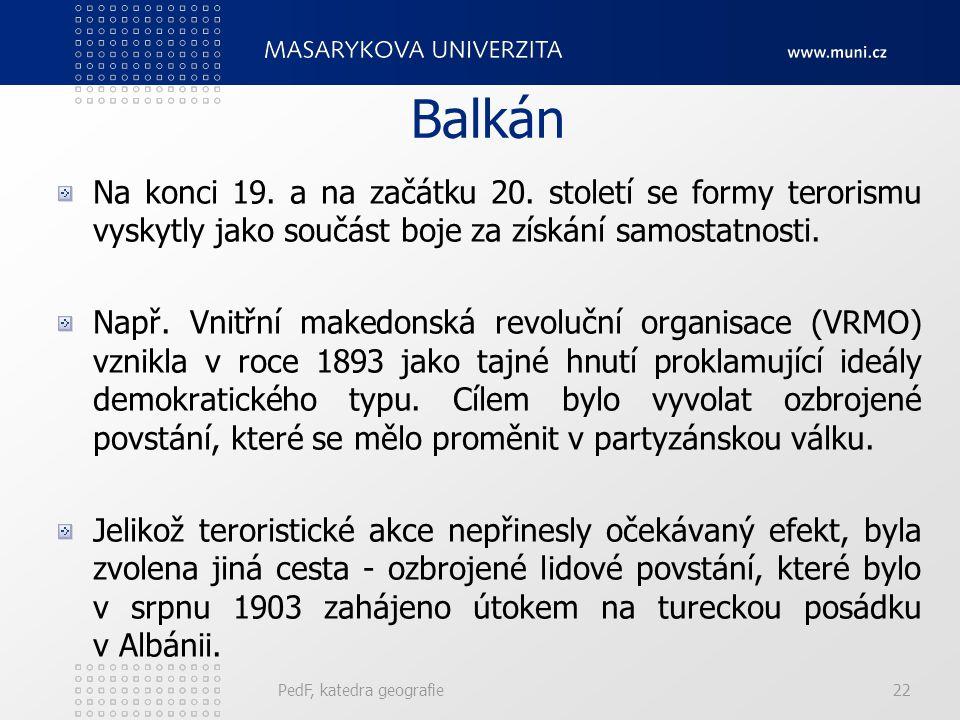 Balkán Na konci 19. a na začátku 20. století se formy terorismu vyskytly jako součást boje za získání samostatnosti.