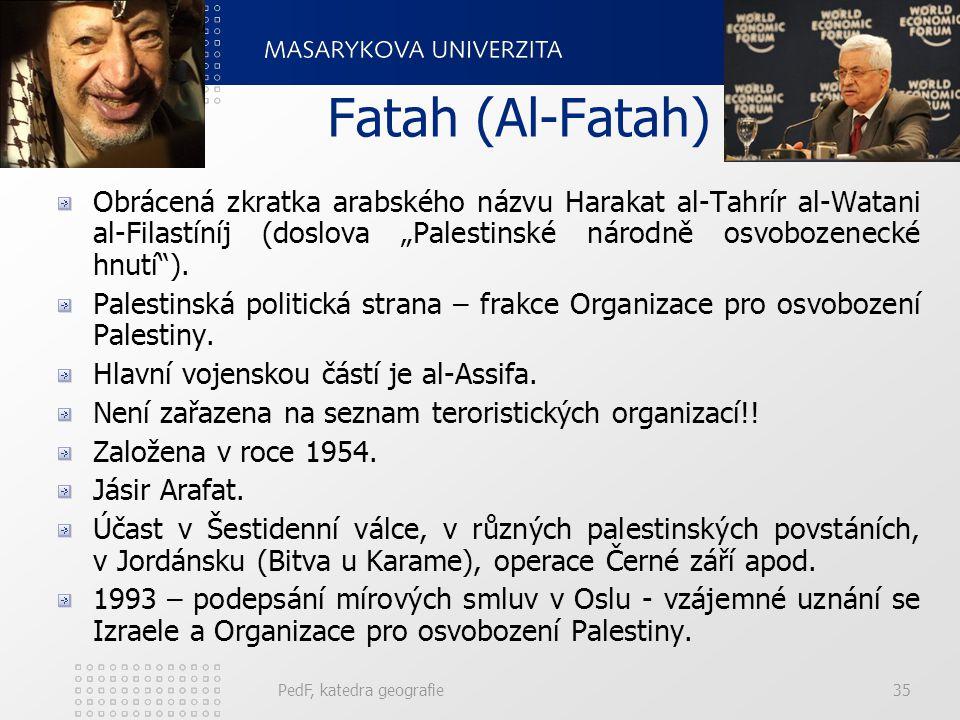 """Fatah (Al-Fatah) Obrácená zkratka arabského názvu Harakat al-Tahrír al-Watani al-Filastíníj (doslova """"Palestinské národně osvobozenecké hnutí )."""