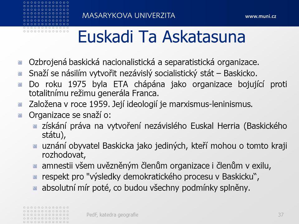 Euskadi Ta Askatasuna Ozbrojená baskická nacionalistická a separatistická organizace.