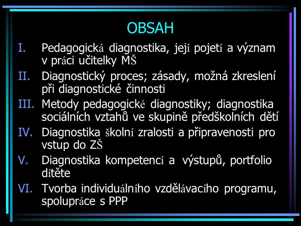 OBSAH Pedagogická diagnostika, její pojetí a význam v práci učitelky MŠ. Diagnostický proces; zásady, možná zkreslení při diagnostické činnosti.