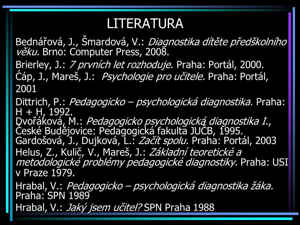 LITERATURA Bednářová, J., Šmardová, V.: Diagnostika dítěte předškolního. věku. Brno: Computer Press, 2008.