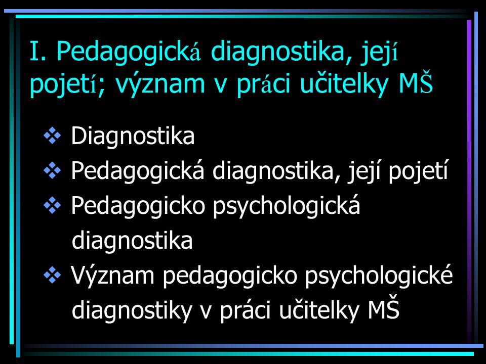 I. Pedagogická diagnostika, její pojetí; význam v práci učitelky MŠ