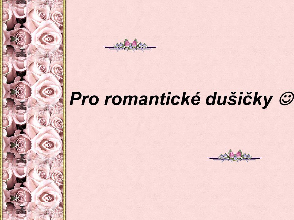 Pro romantické dušičky 