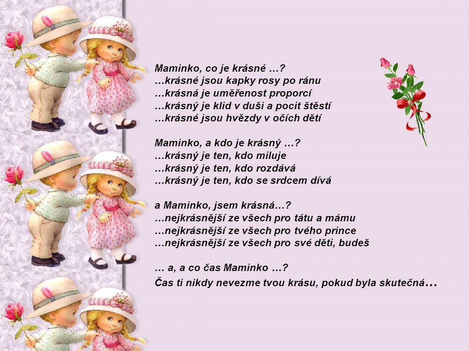 Maminko, co je krásné ….