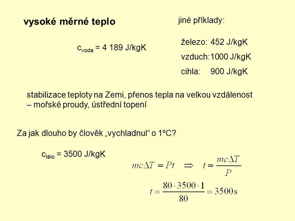 vysoké měrné teplo jiné příklady: železo: 452 J/kgK