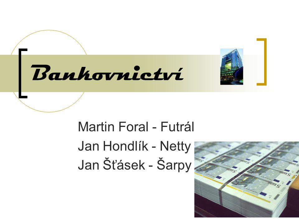 Martin Foral - Futrál Jan Hondlík - Netty Jan Šťásek - Šarpy