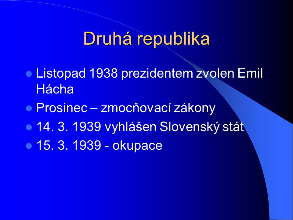 Druhá republika Listopad 1938 prezidentem zvolen Emil Hácha