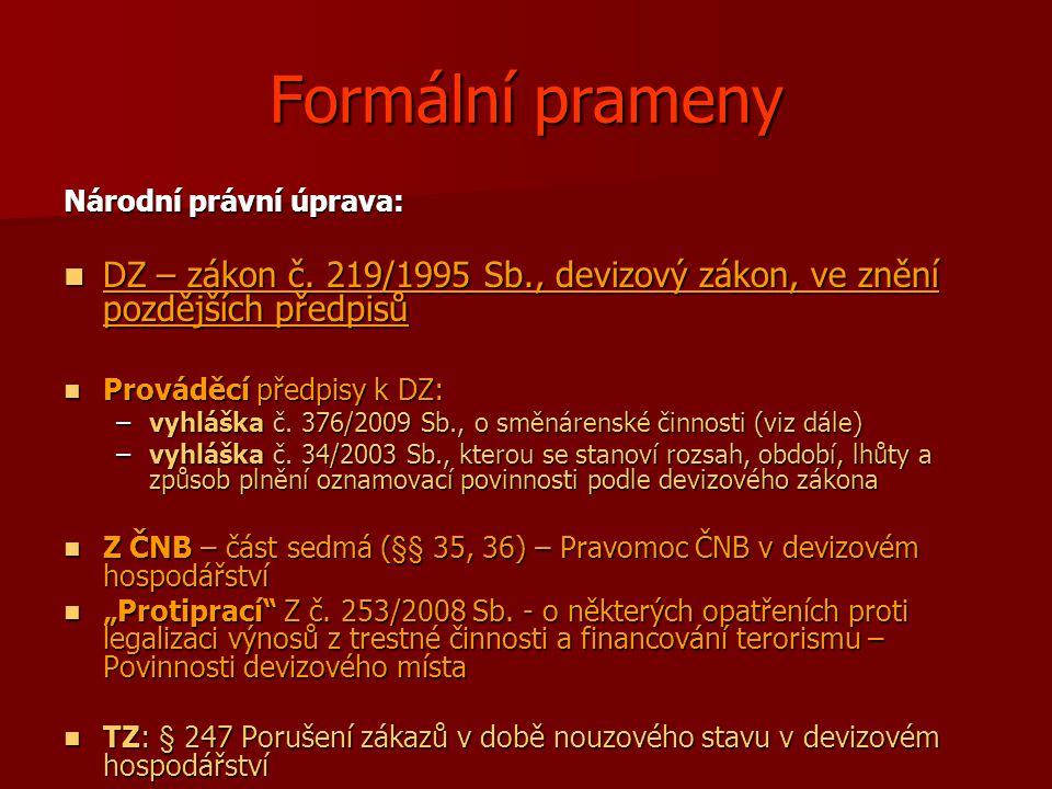 Formální prameny Národní právní úprava: DZ – zákon č. 219/1995 Sb., devizový zákon, ve znění pozdějších předpisů.