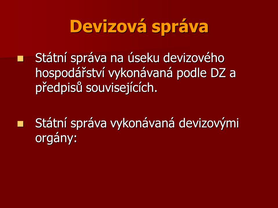 Devizová správa Státní správa na úseku devizového hospodářství vykonávaná podle DZ a předpisů souvisejících.