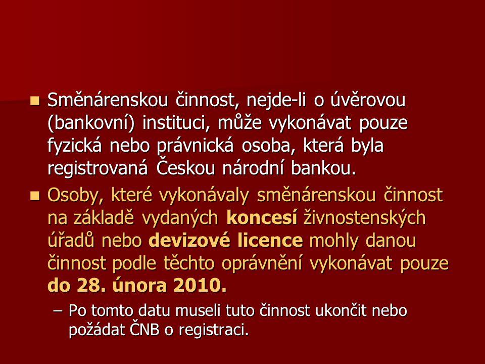Směnárenskou činnost, nejde-li o úvěrovou (bankovní) instituci, může vykonávat pouze fyzická nebo právnická osoba, která byla registrovaná Českou národní bankou.