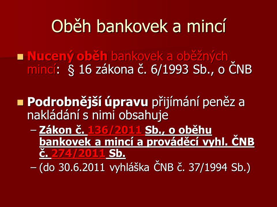 Oběh bankovek a mincí Nucený oběh bankovek a oběžných mincí: § 16 zákona č. 6/1993 Sb., o ČNB.