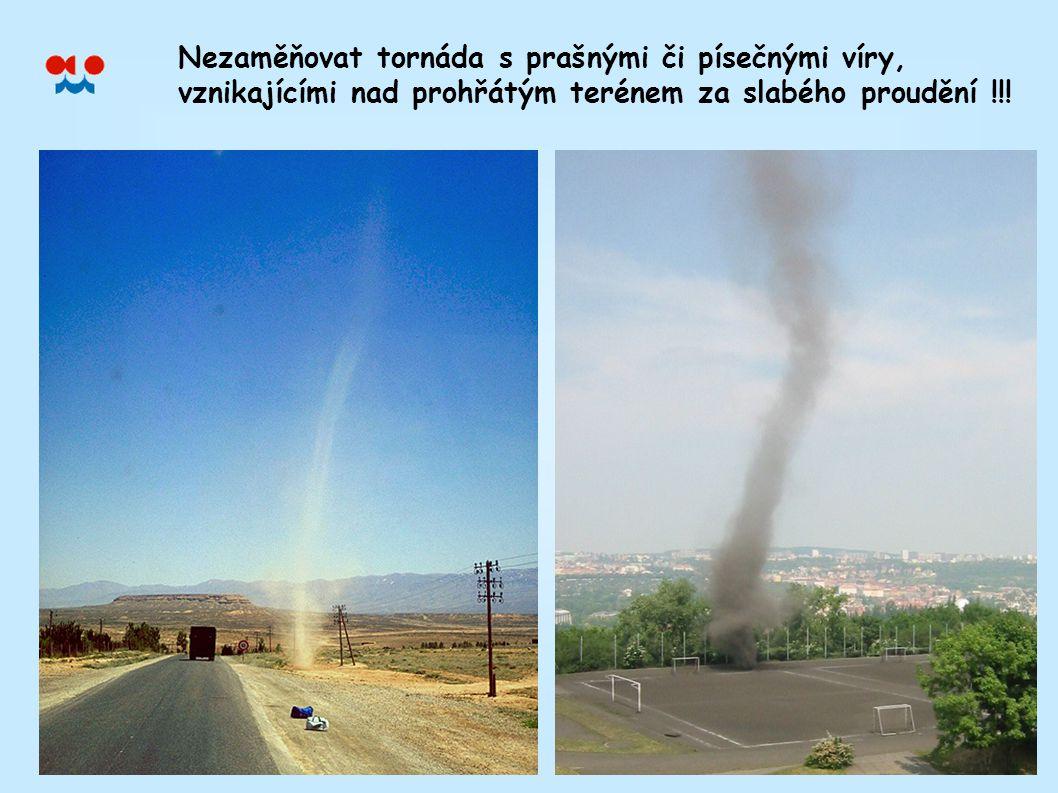 Nezaměňovat tornáda s prašnými či písečnými víry, vznikajícími nad prohřátým terénem za slabého proudění !!!
