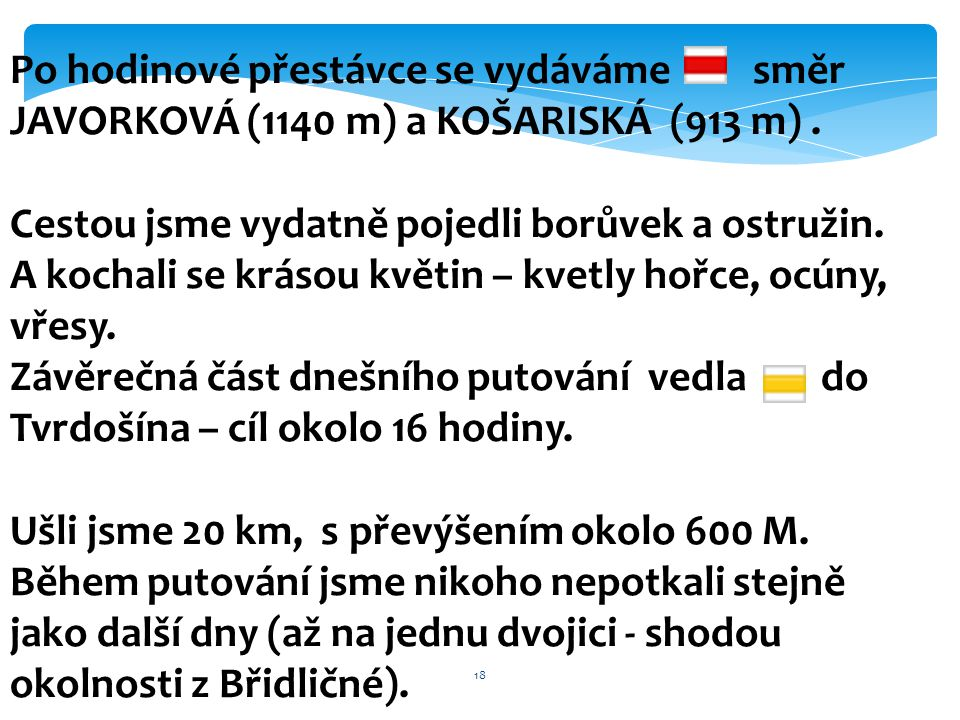 Po hodinové přestávce se vydáváme směr JAVORKOVÁ (1140 m) a KOŠARISKÁ (913 m) .