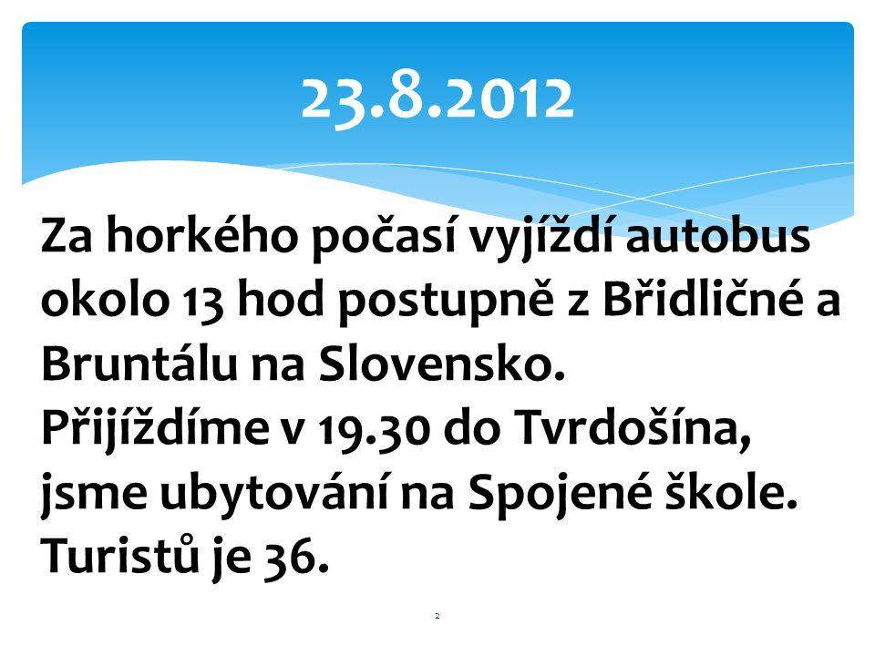23.8.2012 Za horkého počasí vyjíždí autobus okolo 13 hod postupně z Břidličné a Bruntálu na Slovensko.