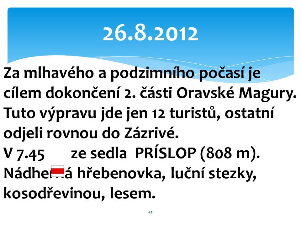 26.8.2012 Za mlhavého a podzimního počasí je cílem dokončení 2. části Oravské Magury.