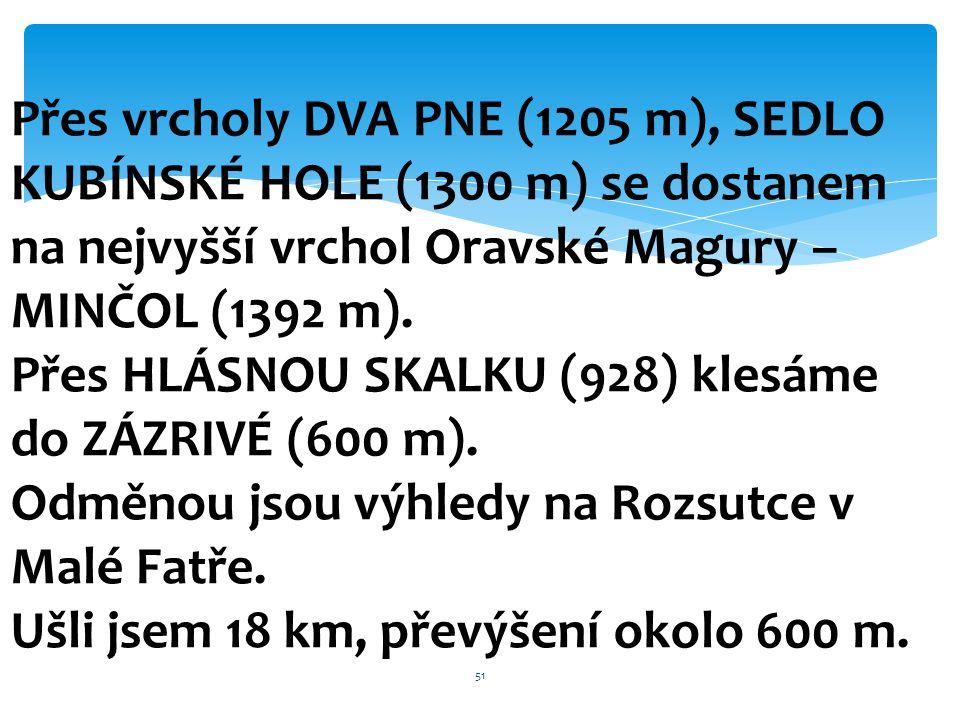Přes vrcholy DVA PNE (1205 m), SEDLO KUBÍNSKÉ HOLE (1300 m) se dostanem na nejvyšší vrchol Oravské Magury – MINČOL (1392 m).