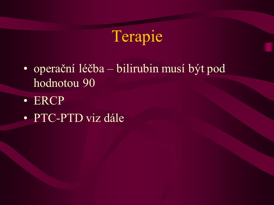 Terapie operační léčba – bilirubin musí být pod hodnotou 90 ERCP