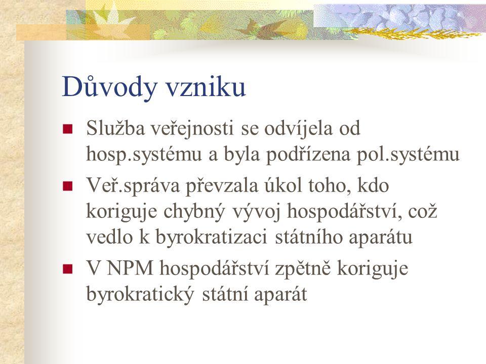 Důvody vzniku Služba veřejnosti se odvíjela od hosp.systému a byla podřízena pol.systému.