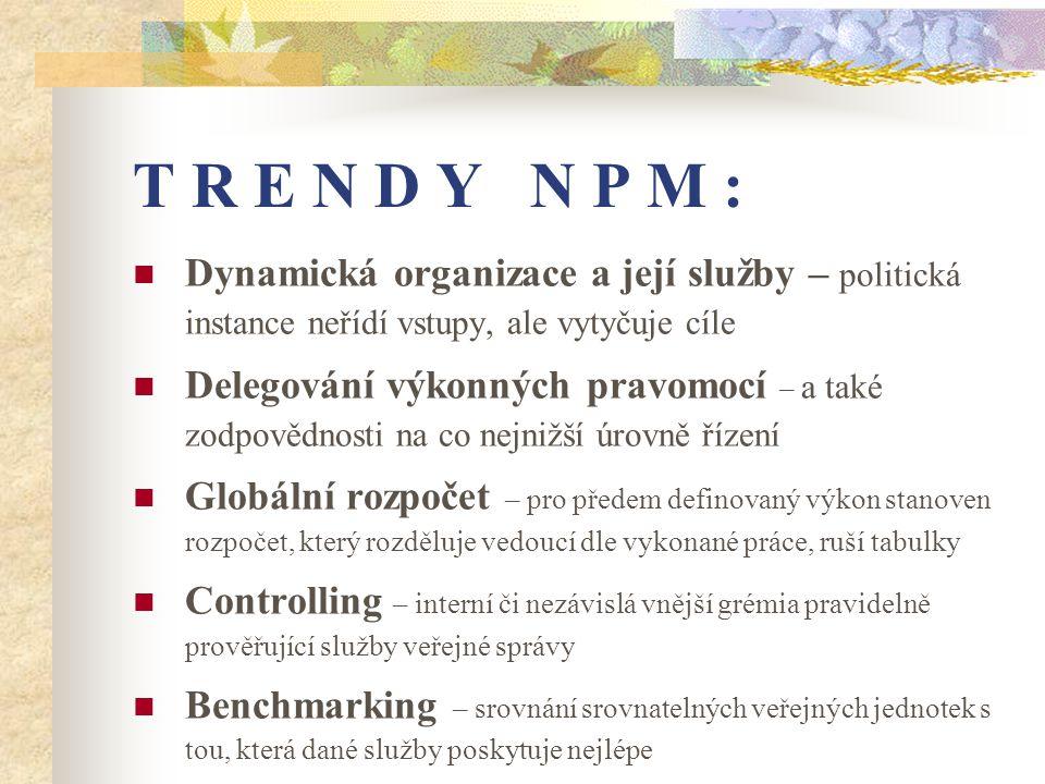 T R E N D Y N P M : Dynamická organizace a její služby – politická instance neřídí vstupy, ale vytyčuje cíle.