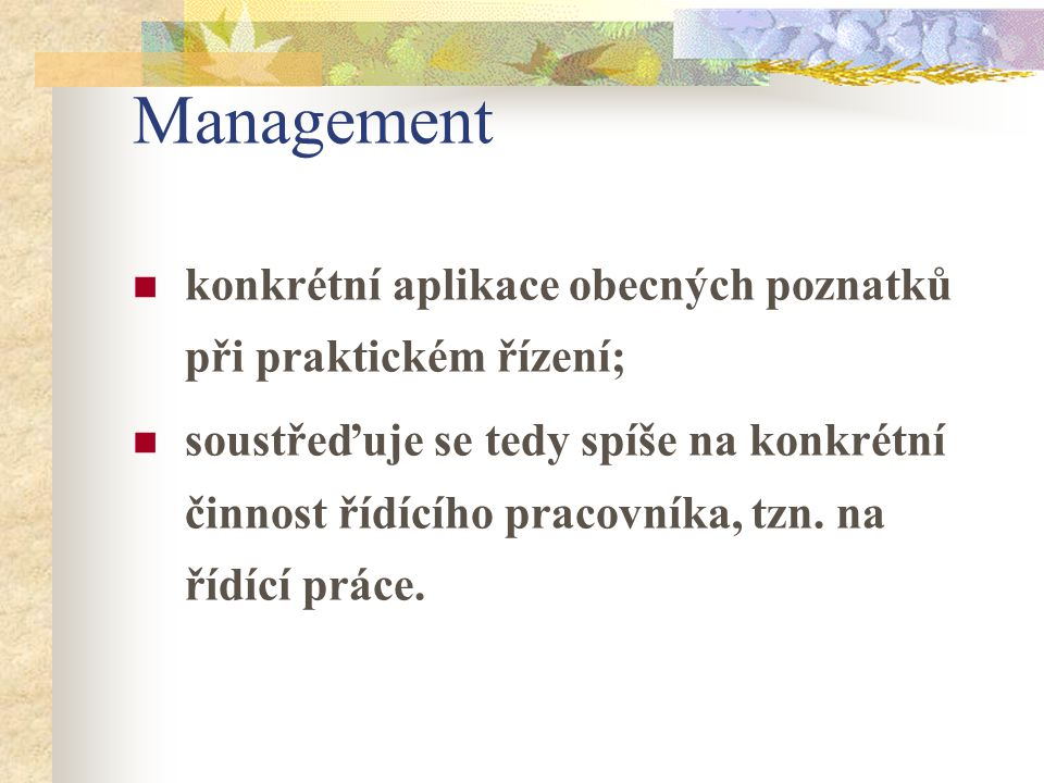 Management konkrétní aplikace obecných poznatků při praktickém řízení;