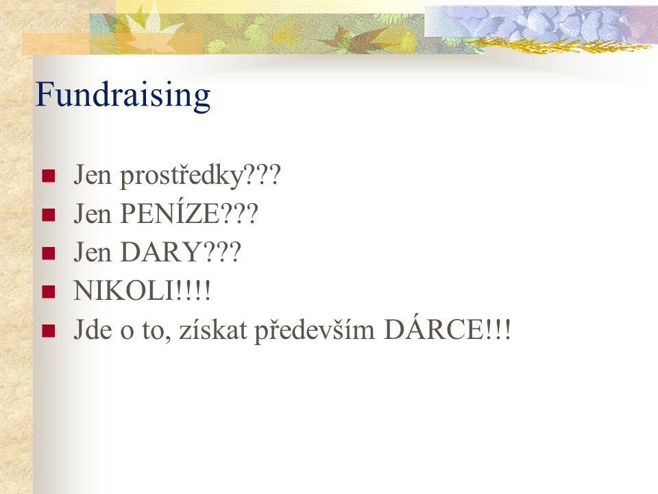 Fundraising Jen prostředky Jen PENÍZE Jen DARY NIKOLI!!!!