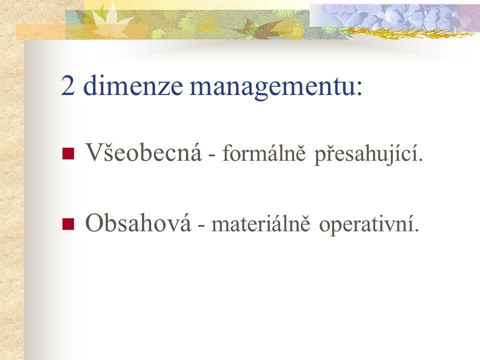2 dimenze managementu: Všeobecná - formálně přesahující.