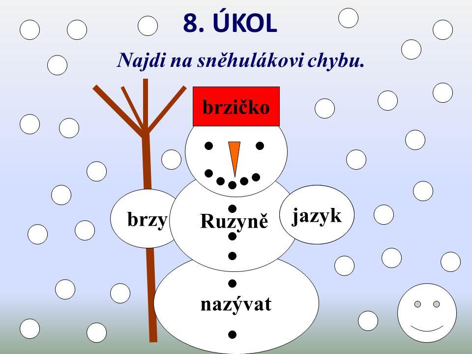8. ÚKOL Najdi na sněhulákovi chybu. brzičko brzyčko Ruzyně jazik jazyk
