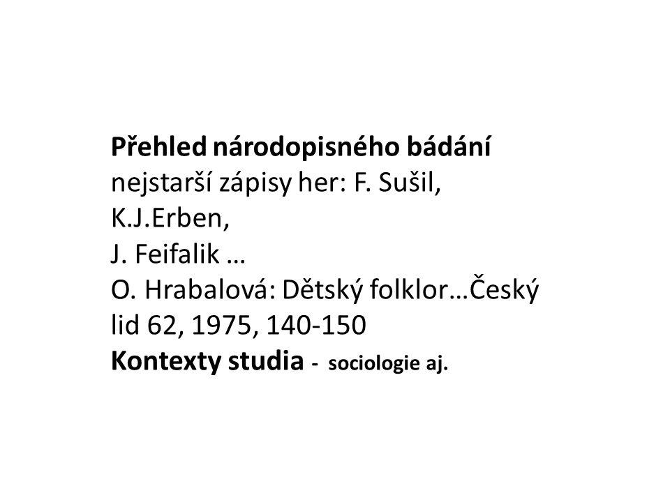 Přehled národopisného bádání nejstarší zápisy her: F. Sušil, K. J